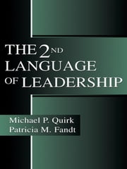 The 2nd Language of Leadership ebook by Quirk, Michael P.