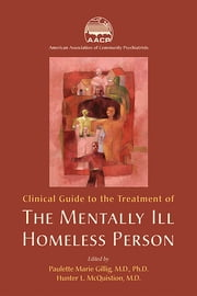 Clinical Guide to the Treatment of the Mentally Ill Homeless Person ebook by Paulette Marie Gillig,Hunter L. McQuistion,American Association of Community Psychiatrists