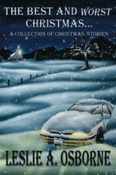 The Best and Worst Christmas...:A Collection of Christmas Stories ebook by Leslie A. Osborne