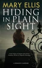 Hiding in Plain Sight ebook by Mary Ellis