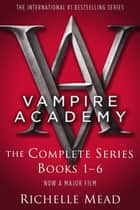 Vampire Academy Complete Series Books 1-6 ebook by Richelle Mead