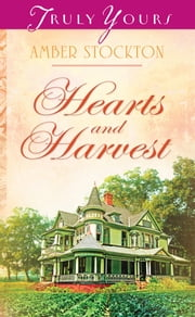 Hearts and Harvest ebook by Amber Stockton