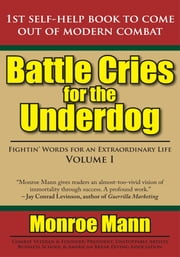 Battle Cries for the Underdog - Fightin' Words for an Extraordinary Life Volume I ebook by Monroe Mann