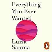 Everything You Ever Wanted audiobook by Luiza Sauma