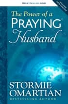 The Power of a Praying® Husband ebook by Stormie Omartian