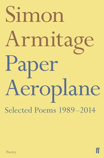 Paper Aeroplane: Selected Poems 1989–2014 - Selected Poems 1989–2014 ebook by Simon Armitage