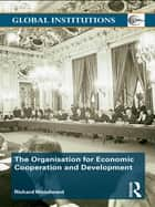 Organisation for Economic Co-operation and Development (OECD) ebook by Richard Woodward