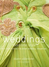 Weddings Valentine Style - Rich Inspiration for Every Woman's Dream Day ebook by Diann Valentine