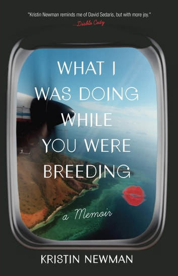 What I Was Doing While You Were Breeding - A Memoir ebook by Kristin Newman