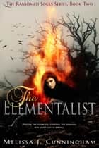 The Elementalist ebook by Melissa J. Cunningham