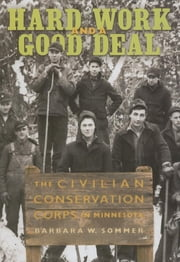 Hard Work and a Good Deal - The Civilian Conservation Corps in Minnesota ebook by Barbara W. Sommer