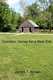 Common Sense for a New Era ebook by James T. Brown