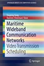 Maritime Wideband Communication Networks - Video Transmission Scheduling ebook by Tingting Yang, Xuemin (Sherman) Shen