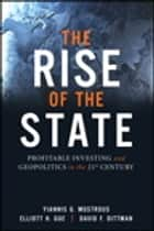 The Rise of the State - Profitable Investing and Geopolitics in the 21st Century ebook by Yiannis G. Mostrous, Elliott H. Gue, David F. Dittman