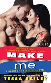 Make Me - A Broke and Beautiful Novel ebook by Tessa Bailey
