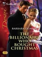 The Billionaire Who Bought Christmas - A Billionaire Romance ebook by Barbara Dunlop