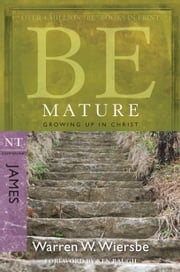 Be Mature (James) - Growing Up in Christ ebook by Warren W. Wiersbe