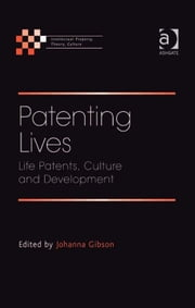 Patenting Lives - Life Patents, Culture and Development ebook by Professor Johanna Gibson,Professor Johanna Gibson