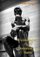 Existentialism From Dostoevsky To Sartre ebook by Walter Kaufmann