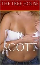 The Tree House - The Tree House, #1 ebook by R Scott