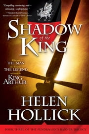 Shadow of the King - Book Three of the Pendragon's Banner Trilogy ebook by Helen Hollick