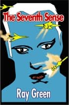 The Seventh Sense ebook by Ray Green
