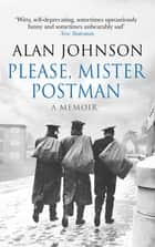 Please, Mister Postman ebook by Alan Johnson
