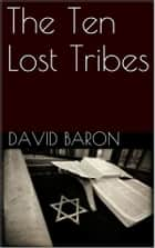 The Ten Lost Tribes ebook by David Baron