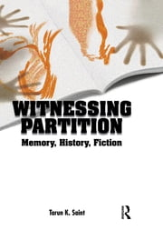 Witnessing Partition - Memory, History, Fiction ebook by Tarun K. Saint