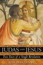 Judas and Jesus - Two Faces of a Single Revelation ebook by Jean-Yves Leloup