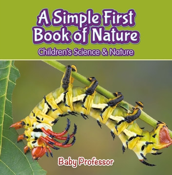 A Simple First Book of Nature - Children's Science & Nature ebook by Baby Professor