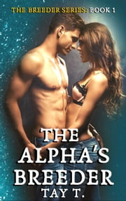 The Alpha's Breeder ebook by Tay T.