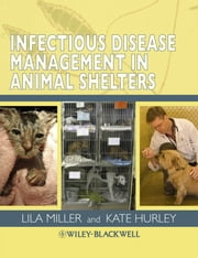 Infectious Disease Management in Animal Shelters ebook by Lila Miller,Kate Hurley