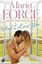 And I Love You: Green Mountain Book 4 ebook by Marie Force