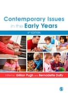 Contemporary Issues in the Early Years ebook by Dame Gillian Pugh, Bernadette Duffy