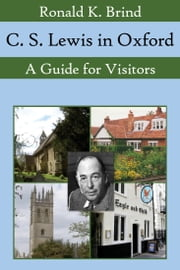 C. S. Lewis in Oxford - A Guide for Visitors ebook by Ronald K. Brind