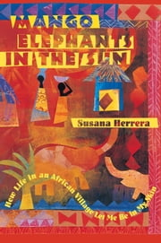 Mango Elephants in the Sun - How Life in an African Village Let Me Be in My Skin ebook by Susana Herrera