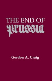 The End Of Prussia ebook by Craig, Gordon A.