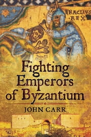 Fighting Emperors of Byzantium ebook by John Carr