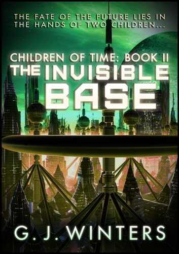 The Invisible Base: Children of Time 2 - Children of Time ebook by G.J. Winters