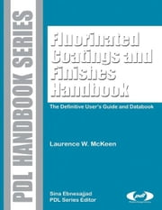 Fluorinated Coatings and Finishes Handbook - The Definitive User's Guide ebook by Laurence W. McKeen