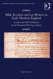Bible Readers and Lay Writers in Early Modern England - Gender and Self-Definition in an Emergent Writing Culture ebook by Professor Kate Narveson,Professor James Daybell,Dr Adam Smyth