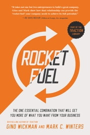 Rocket Fuel - The One Essential Combination That Will Get You More of What You Want from Your Business ebook by Gino Wickman, Mark C. Winters
