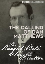 The Calling of Dan Matthews ebook by Harold Bell Wright