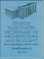 Sturgis' Illustrated Dictionary of Architecture and Building - An Unabridged Reprint of the 1901-2 Edition, Vol. II ebook by Russell Sturgis,Francis A. Davis