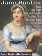 Works Of Jane Austen: Includes Sense And Sensibility, Pride And Prejudice, Emma, Persuasion And More (Mobi Collected Works) ebook by Jane Austen