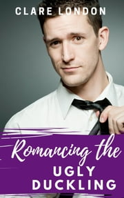 Romancing the Ugly Duckling ebook by Clare London