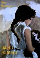 Una hija es una hija eBook by Mary Westmacott