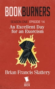 Bookburners: An Excellent Day for an Exorcism - (Episode 14) ebook by Brian Francis Slattery,Max Gladstone,Mur Lafferty and Margaret Dunlap