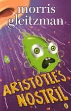 Aristotle's Nostril ebook by Morris Gleitzman
